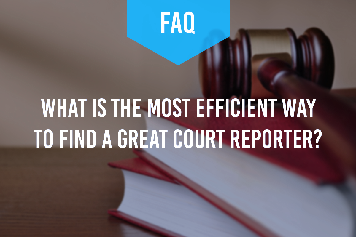 What is the Most Efficient Way to Find a Great Court Reporter?