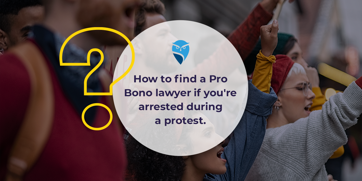 How to Find a Pro Bono Lawyer if You're Arrested During a Protest