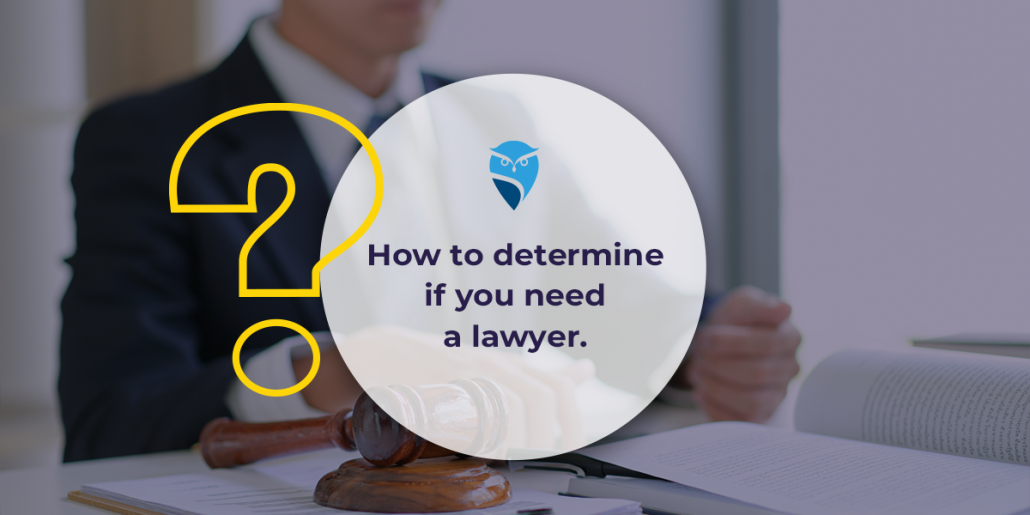 How to Determine If You Need a Lawyer