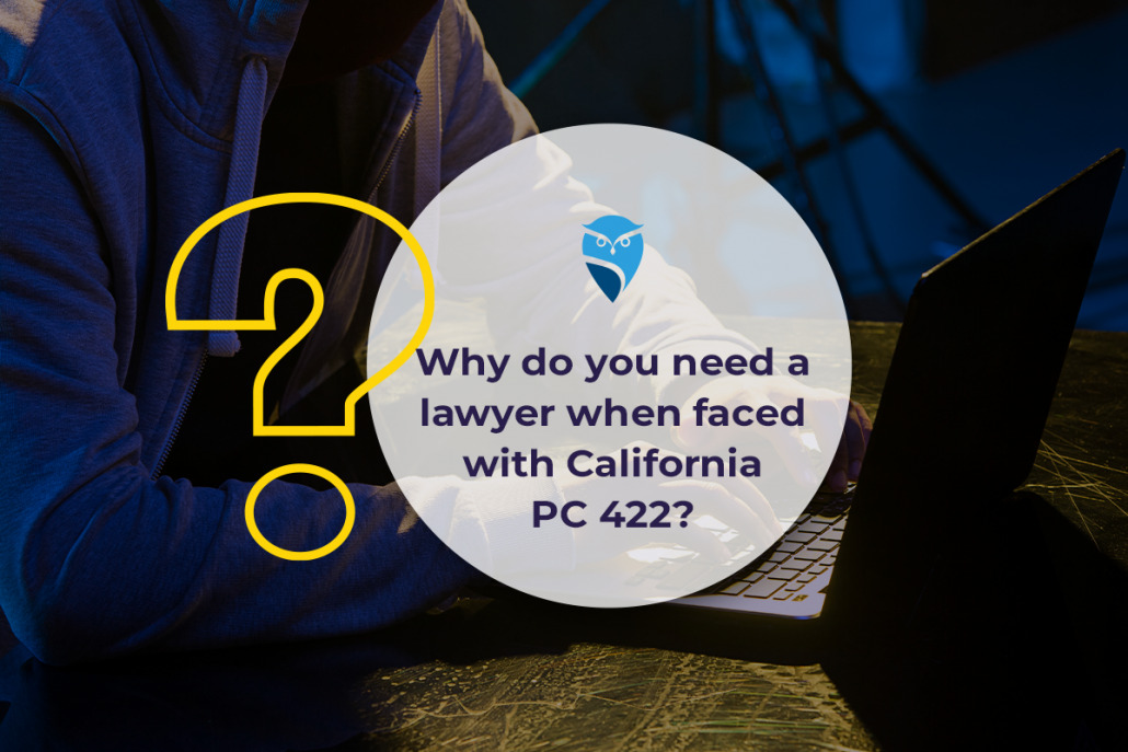 Why Do You Need a Lawyer When Faced with California PC 422?