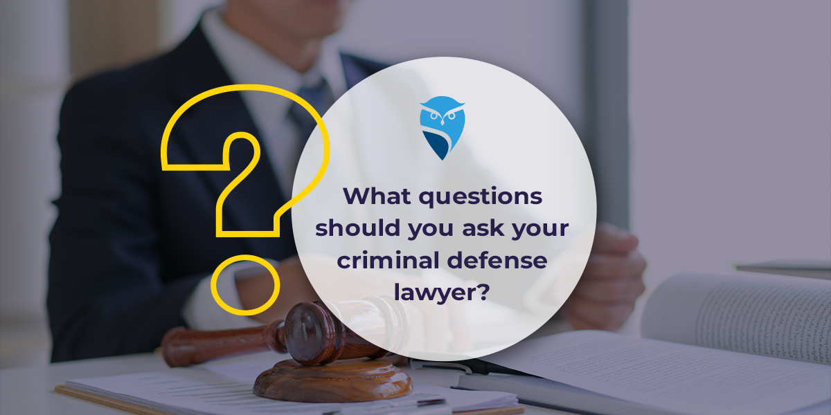 What Questions Should You Ask Your Criminal Defense Lawyer