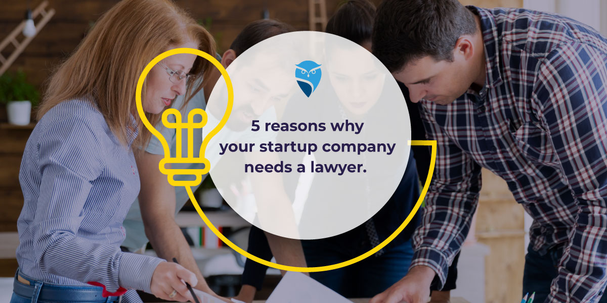 5 Reasons Why your Startup Company Needs a Lawyer