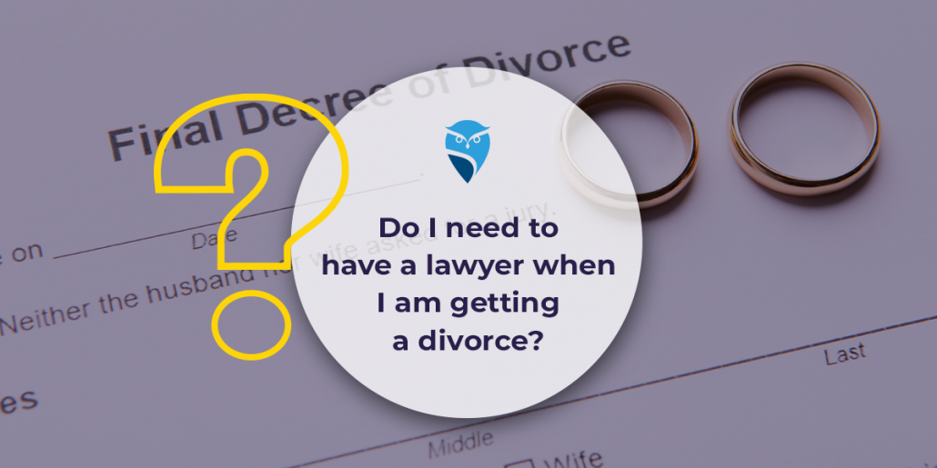 Do I Need to Have a Lawyer When I Am Getting a Divorce?